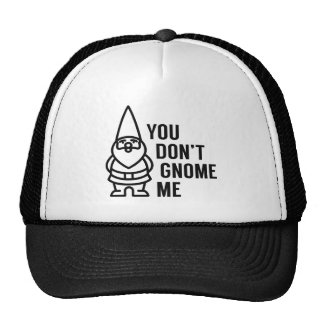 You Don't Gnome Me Trucker Hat