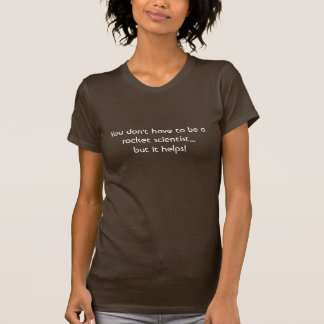 You don't have to be a rocket scientist...but i... T-Shirt