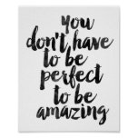 You Don't Have To Be Perfect To Be Amazing Poster