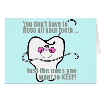 You Dont Have To Floss All Your Teeth Greeting Card