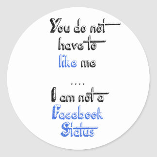 You don't have to like me i'm not  facebook status stickers