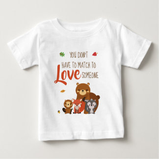 You Don't Have to Match to love Someone - Foster Baby T-Shirt