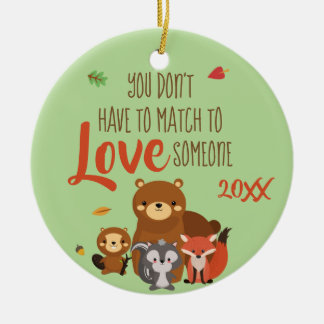 You Don't Have to Match to love Someone - Foster Ceramic Ornament