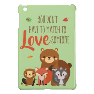 You Don't Have to Match to love Someone - Foster iPad Mini Cover