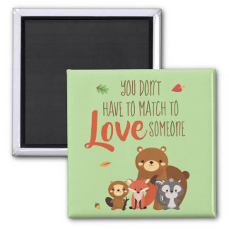 You Don't Have to Match to love Someone - Foster Magnet