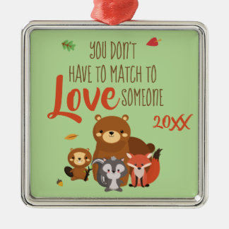 You Don't Have to Match to love Someone - Foster Metal Ornament