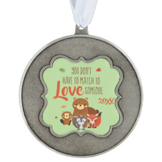 You Don't Have to Match to love Someone - Foster Ornament