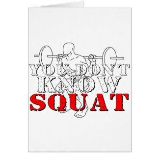 YOU DON'T KNOW SQUAT CARD