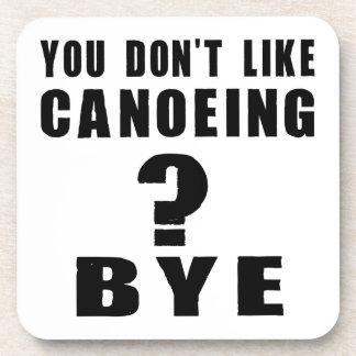 You Don't Like canoeing ? Bye Beverage Coaster
