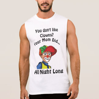 You don't like clowns?#6wb mom sleeveless shirt
