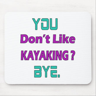 You don't like Kayaking ? Mouse Pad