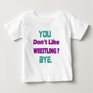 You don't like Wrestling ? Baby T-Shirt