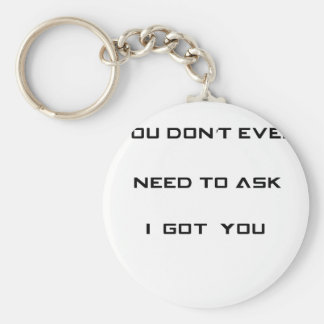 you don't ned to ask i got you keychain
