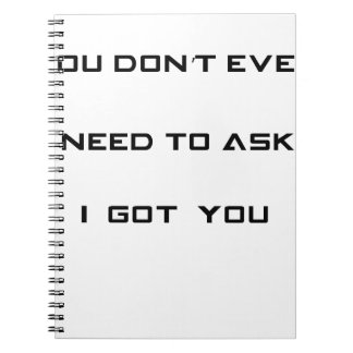you don't ned to ask i got you spiral note books