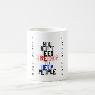 You don't need reason to help people virtue quote classic white coffee mug