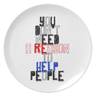 You don't need reason to help people virtue quote dinner plates