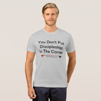 You Don't Put Discipleship in the Corner T-Shirt