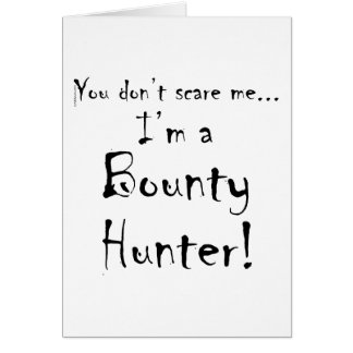 You don't scare me...Bounty Hunter Greeting Card