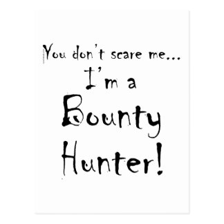 You don't scare me...Bounty Hunter Post Cards