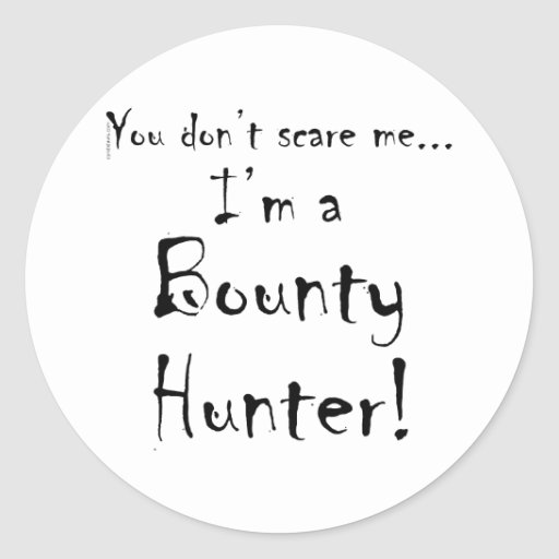 You don't scare me...Bounty Hunter Sticker