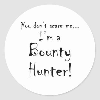 You don't scare me...Bounty Hunter Classic Round Sticker