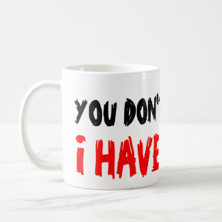 You don't scare me i have 2 sons coffee mug