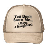 You Dont Scare Me I Have 4 Daughters Hats