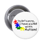 You Dont Scare Me I Have A Child With Autism Pinback Buttons
