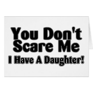 You Dont Scare Me I  Have A Daughter Outlined Greeting Card