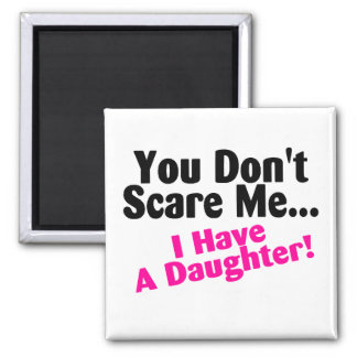 You Dont Scare Me I Have A Daughter Square Magnet