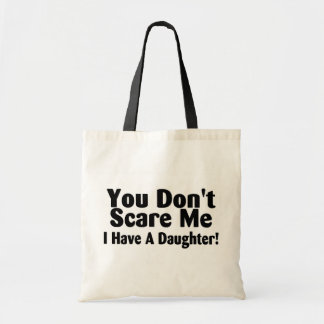 You Dont Scare Me I Have A Daughter Tote Bag