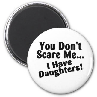 You Dont Scare Me I Have Daughters 2 Inch Round Magnet