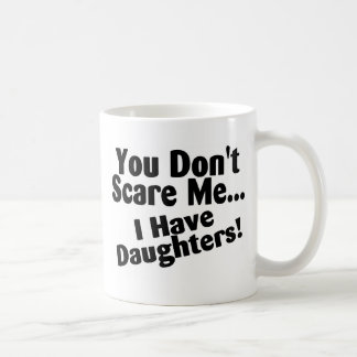 You Dont Scare Me I Have Daughters Classic White Coffee Mug