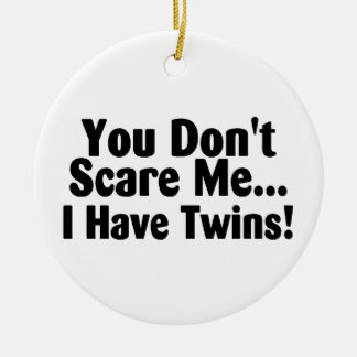You Dont Scare Me I Have Twins Ceramic Ornament