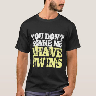 You don't scare me I have twins t shirt
