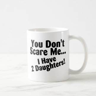 You Dont Scare Me I Have Two Daughters Classic White Coffee Mug