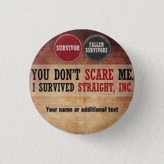 You don't scare me. I survived Straight, Inc. 1 Inch Round Button