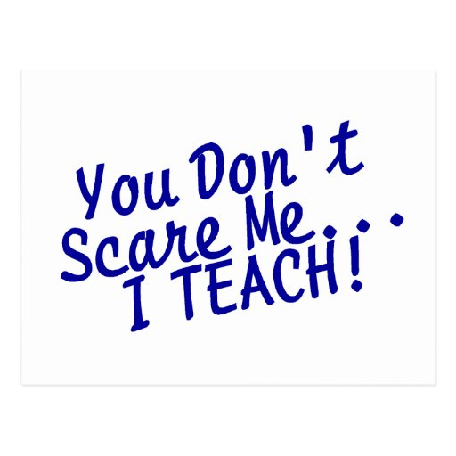 You Dont Scare Me I Teach Blue Text Postcards