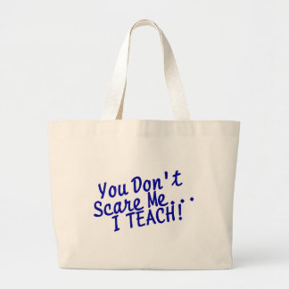 You Dont Scare Me I Teach Large Tote Bag