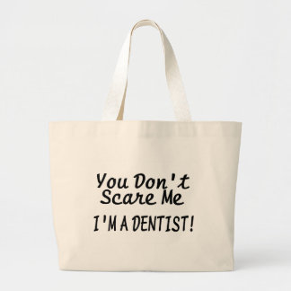You Dont Scare Me Im A Dentist Large Tote Bag