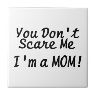 You Dont Scare Me Im A Mom Tile