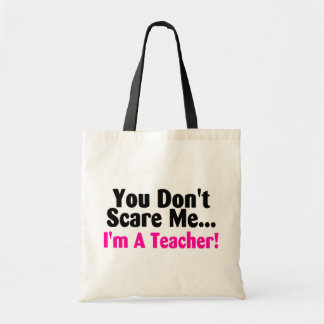 You Dont Scare Me Im A Teacher Tote Bag