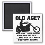 You Don't Stop Riding When You Get Old You Get Old Fridge Magnets