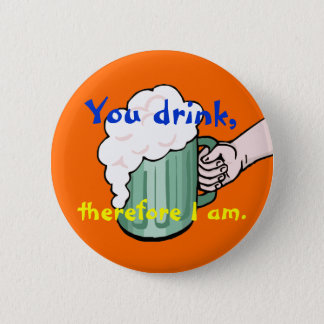 You drink, therefore I am 2 Inch Round Button