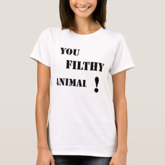 You Filthy animal! T-Shirt