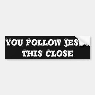 You Follow Jesus This Close Bumper Sticker