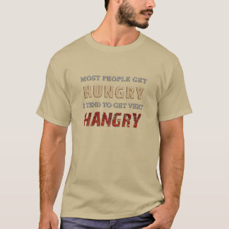 You Get Hungry I Get Hangry T-Shirt