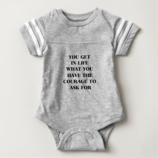 you get in life what you have the courage to ask f baby bodysuit