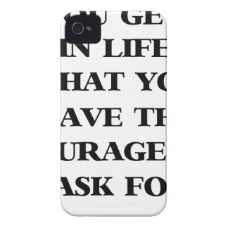 you get in life what you have the courage to ask f Case-Mate iPhone 4 cases