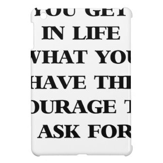 you get in life what you have the courage to ask f iPad mini case